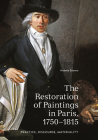 The Restoration of Paintings in Paris, 1750-1815: Practice, Discourse, Materiality Cover Image