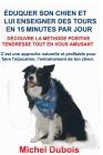 Éduquer son chien et lui enseigner des Tours en 15 Minutes par Jour: Découvre la Méthode Positive Tendresse Cover Image