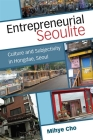 Entrepreneurial Seoulite: Culture and Subjectivity in Hongdae, Seoul (Perspectives On Contemporary Korea) Cover Image