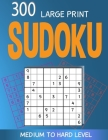 300 large print Sudoku Medium to Hard level: 300 Sudoku Puzzles with Solutions, Large print for adult Cover Image