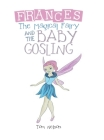 Frances the Magical Fairy: And the Baby Gosling Cover Image