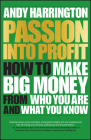 Passion Into Profit: How to Make Big Money from Who You Are and What You Know Cover Image