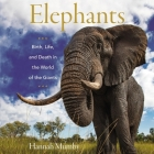 Elephants Lib/E: Birth, Life, and Death in the World of the Giants Cover Image