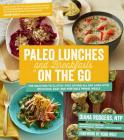 Paleo Lunches and Breakfasts On the Go: The Solution to Gluten-Free Eating All Day Long with Delicious, Easy and Portable Primal Meals Cover Image