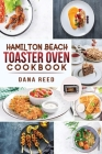 Hamilton Beach Toaster Oven Cookbook: Delicious and Easy Recipes for Crispy and Quick Meals in Less Time for beginners and advanced users. Easy Cookin Cover Image