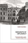 Servants of Diplomacy: A Domestic History of the Victorian Foreign Office Cover Image