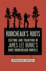 Robicheaux's Roots: Culture and Tradition in James Lee Burke's Dave Robicheaux Novels Cover Image
