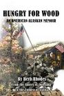 Hungry for Wood: An American Memoir from the Shores of Iwo Jima to the Tundra of Alaska Cover Image