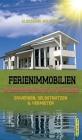 Ferienimmobilien in Deutschland & im Ausland: Erwerben, Selbstnutzen & Vermieten Cover Image