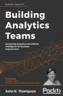 Building Analytics Teams: Harnessing analytics and artificial intelligence for business improvement Cover Image