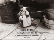 Jacob A. Riis: Revealing New York's Other Half: A Complete Catalogue of His Photographs Cover Image