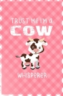 Trust Me I'm A Cow Whisperer: Notebook Journal Composition Blank Lined Diary Notepad 120 Pages Paperback Pink Grid Cow Cover Image