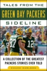 Tales from the Green Bay Packers Sideline: A Collection of the Greatest Packers Stories Ever Told (Tales from the Team) Cover Image
