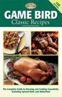 Game Bird Classic Recipes: The Complete Guide to Dressing and Cooking Gambebirds, Including Upland Birds and Waterfowl Cover Image