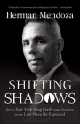 Shifting Shadows: How a New York Drug Lord Found Freedom in the Last Place He Expected Cover Image