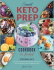 Smart Keto Prep Cookbook for Breakfast [3 Books in 1]: Start Your Day with the Optimal Amount of Energy with 120+ Keto Recipes to Get Out of Bed with Cover Image
