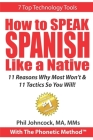 How To SPEAK SPANISH Like A Native With The Phonetic Method(TM): 11 Reasons Why Most Won't & 11 Tactics So You Will! Cover Image