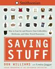 Saving Stuff: How to Care for and Preserve Your Collectibles, Heirlooms, and Other Prized Possessions Cover Image