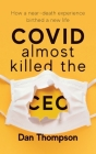 COVID Almost Killed The CEO: How A Near-Death Experience Birthed A New Life Cover Image