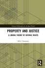 Property and Justice: A Liberal Theory of Natural Rights (Political Philosophy for the Real World) Cover Image