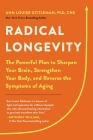 Radical Longevity: The Powerful Plan to Sharpen Your Brain, Strengthen Your Body, and Reverse the Symptoms of Aging Cover Image