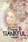 Always Be Thankful: Lovely Thanksgiving Notebook for holiday lovers - book, flower, women face design Cover Image