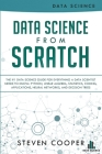 Data Science From Scratch: The #1 Data Science Guide For Everything A Data Scientist Needs To Know: Python, Linear Algebra, Statistics, Coding, A Cover Image