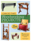 I Can Do That! Woodworking Projects: 48 Quality Furniture Projects That Require Minimal Experience and Tools Cover Image