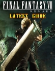 Final Fantasy VII Remake Latest Guide: The Best Full Guide Become a Pro Player in Final Fantasy VII Remake Cover Image