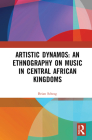 Artistic Dynamos: An Ethnography on Music in Central African Kingdoms Cover Image