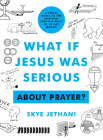 What if Jesus Was Serious ... About Prayer?: A Visual Guide to the Spiritual Practice Most of Us Get Wrong Cover Image