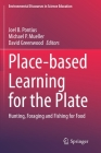 Place-Based Learning for the Plate: Hunting, Foraging and Fishing for Food (Environmental Discourses in Science Education #6) Cover Image
