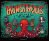 Monstrous: The Lore, Gore, and Science Behind Your Favorite Monsters Cover Image