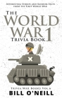 The World War 1 Trivia Book: Interesting Stories and Random Facts from the First World War Cover Image
