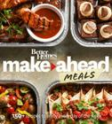 Better Homes and Gardens Make-Ahead Meals: 150+ Recipes to Enjoy Every Day of the Week (Better Homes and Gardens Cooking) Cover Image
