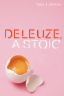 Deleuze, a Stoic (Plateaus - New Directions in Deleuze Studies) Cover Image
