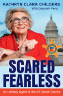Scared Fearless: An Unlikely Agent in the US Secret Service Cover Image