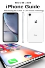 iPhone Guide: Maximizing the Future of Cell Phone Technology Cover Image