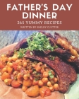 365 Yummy Father's Day Dinner Recipes: From The Yummy Father's Day Dinner Cookbook To The Table Cover Image