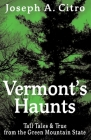 Vermont's Haunts: Tall Tales and True from the Green Mountain State Cover Image