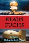 Klaus Fuchs: The Physicist Who Gave Atom Secrets To Soviet: Klaus Fuchs German Physicist And Spy Cover Image