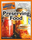 The Complete Idiot's Guide to Preserving Food: Can It. Freeze It. Pickle It. Preserve It. Here s How. Cover Image