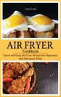Air Fryer Cookbook: Quick and Easy Air Fryer Recipes for Beginners and Advanced Users. (Hardcover) Cover Image