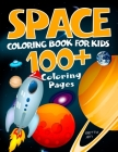 Space coloring book for kids. 100+ coloring pages: Color your own limitless universe: rockets, aliens, planets, astronauts, space ships, galaxies Cover Image