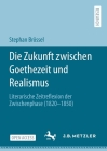 Die Zukunft Zwischen Goethezeit Und Realismus: Literarische Zeitreflexion Der Zwischenphase (1820-1850) Cover Image