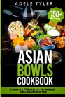 Asian Bowls Cookbook: 2 Books In 1: 77 Recipes (x2) For Homemade Bowls And Japanese Food Cover Image