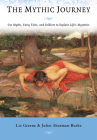 The Mythic Journey: Use Myths, Fairy Tales, and Folklore to Explain Life's Mysteries Cover Image