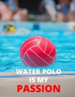 Water Polo Is My Passion: Notebook/Journal: Amazing Notebook/Journal - Perfectly Sized 8.5x11 - 100 Pages Cover Image
