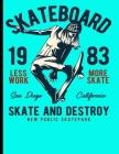 Skateboard 1983 Less Work More Skate San Diego California Skate And Destroy New Public Skatepark: Skateboard Exercise Book College Ruled For Flip Tric (Skateboarding #4) Cover Image