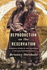 Reproduction on the Reservation: Pregnancy, Childbirth, and Colonialism in the Long Twentieth Century (Critical Indigeneities) Cover Image